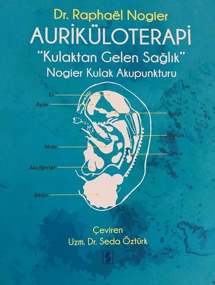 """Dr. Raphael Nogier'nin Beklenen Kitabı AURİKÜLOTERAPİ """" Kulaktan Gelen Sağlık """" Nogier Kulak Akupunkturu, çıktı."""
